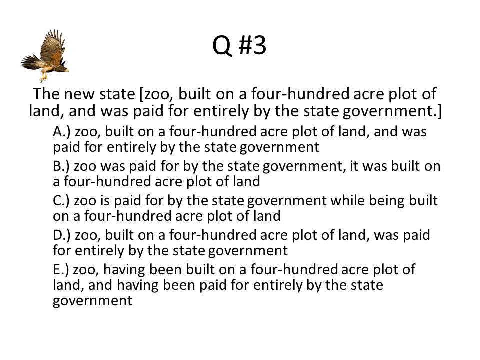 Q #3 The new state [zoo, built on a four-hundred acre plot of land, and was paid for entirely by the state government.]
